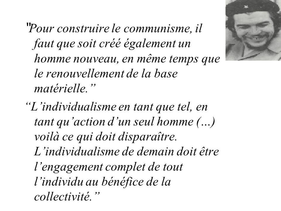 Pour construire le communisme, il faut que soit créé également un homme nouveau, en même temps que le renouvellement de la base matérielle.