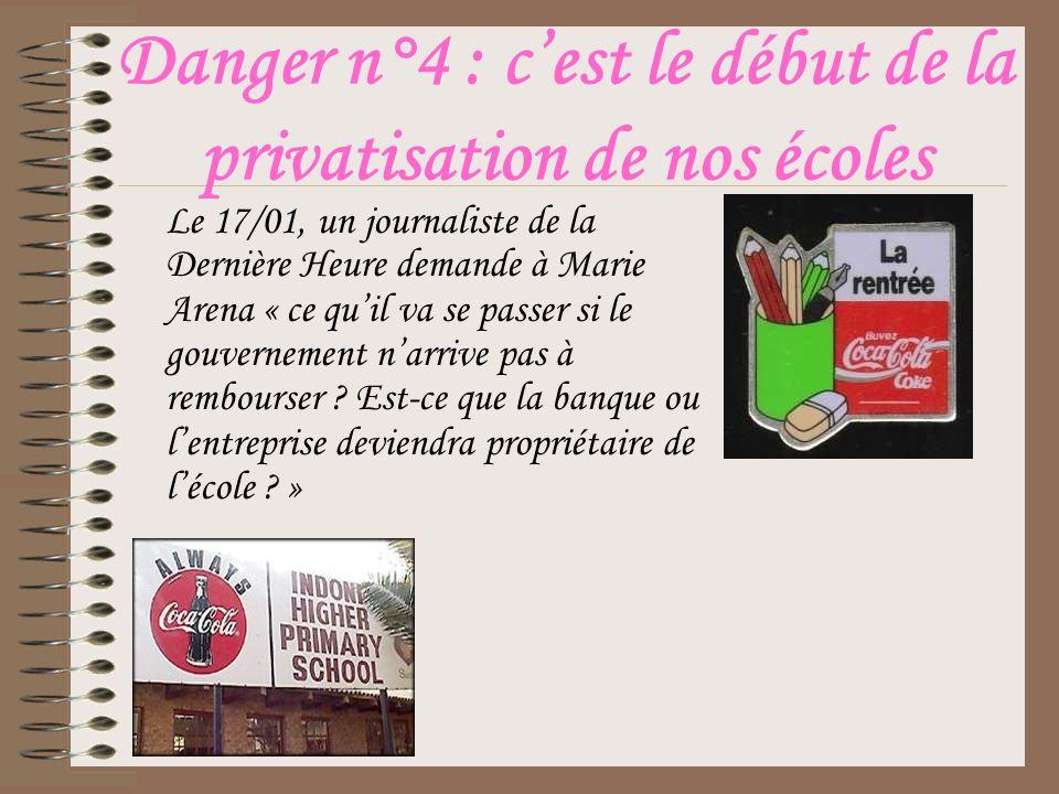 Danger n°4 : cest le début de la privatisation de nos écoles Le 17/01, un journaliste de la Dernière Heure demande à Marie Arena « ce quil va se passer si le gouvernement narrive pas à rembourser .