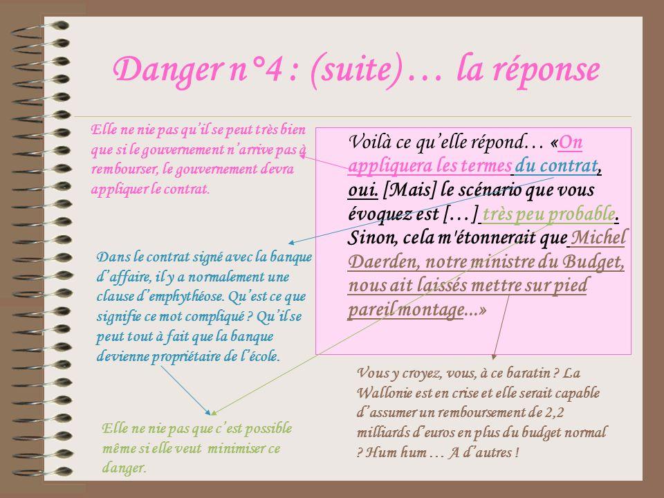 Danger n°4 : (suite) … la réponse Voilà ce quelle répond… «On appliquera les termes du contrat, oui.