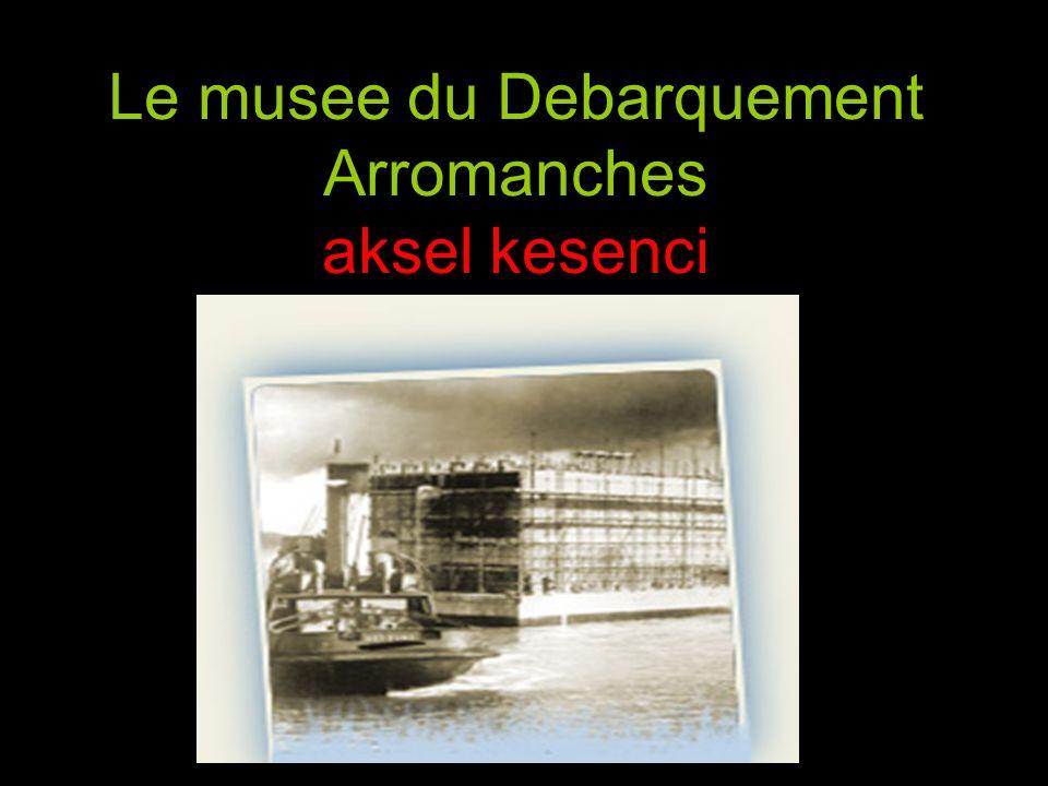 Le musee du Debarquement Arromanches aksel kesenci