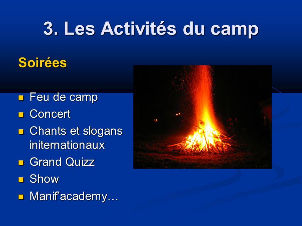 3. Les Activités du camp Soirées Feu de camp Feu de camp Concert Concert Chants et slogans initernationaux Chants et slogans initernationaux Grand Qui
