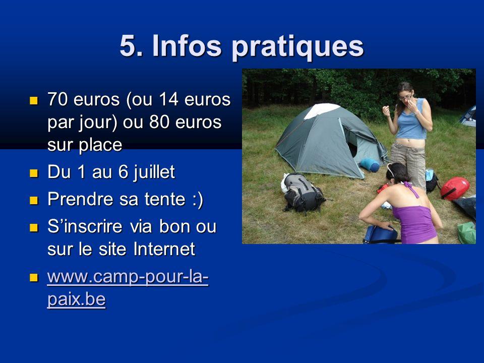 5. Infos pratiques 70 euros (ou 14 euros par jour) ou 80 euros sur place 70 euros (ou 14 euros par jour) ou 80 euros sur place Du 1 au 6 juillet Du 1