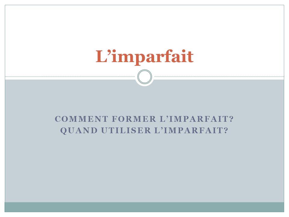 COMMENT FORMER LIMPARFAIT? QUAND UTILISER LIMPARFAIT? Limparfait