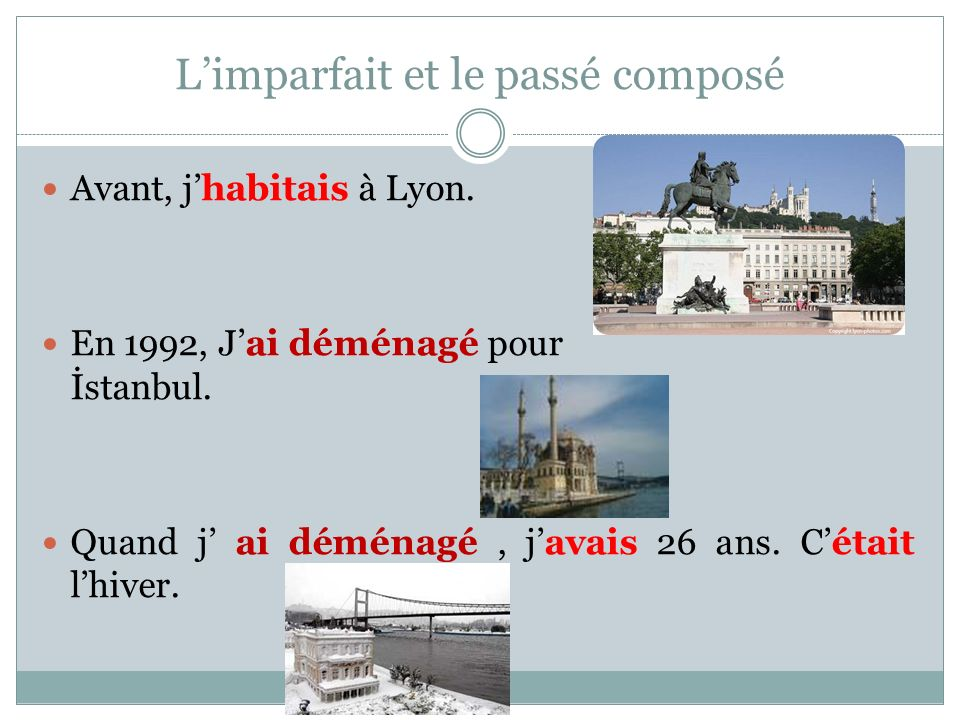 Limparfait et le passé composé Avant, jhabitais à Lyon.
