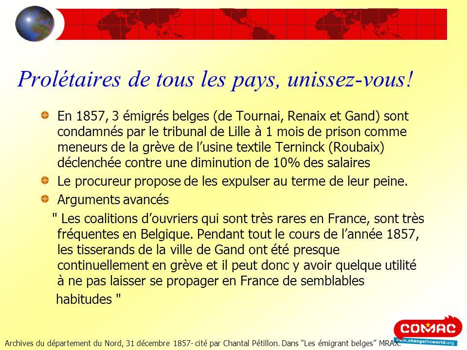 Prolétaires de tous les pays, unissez-vous! En 1857, 3 émigrés belges (de Tournai, Renaix et Gand) sont condamnés par le tribunal de Lille à 1 mois de