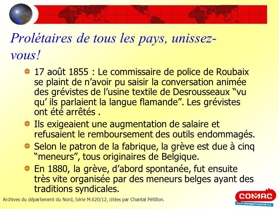 Prolétaires de tous les pays, unissez- vous! 17 août 1855 : Le commissaire de police de Roubaix se plaint de navoir pu saisir la conversation animée d
