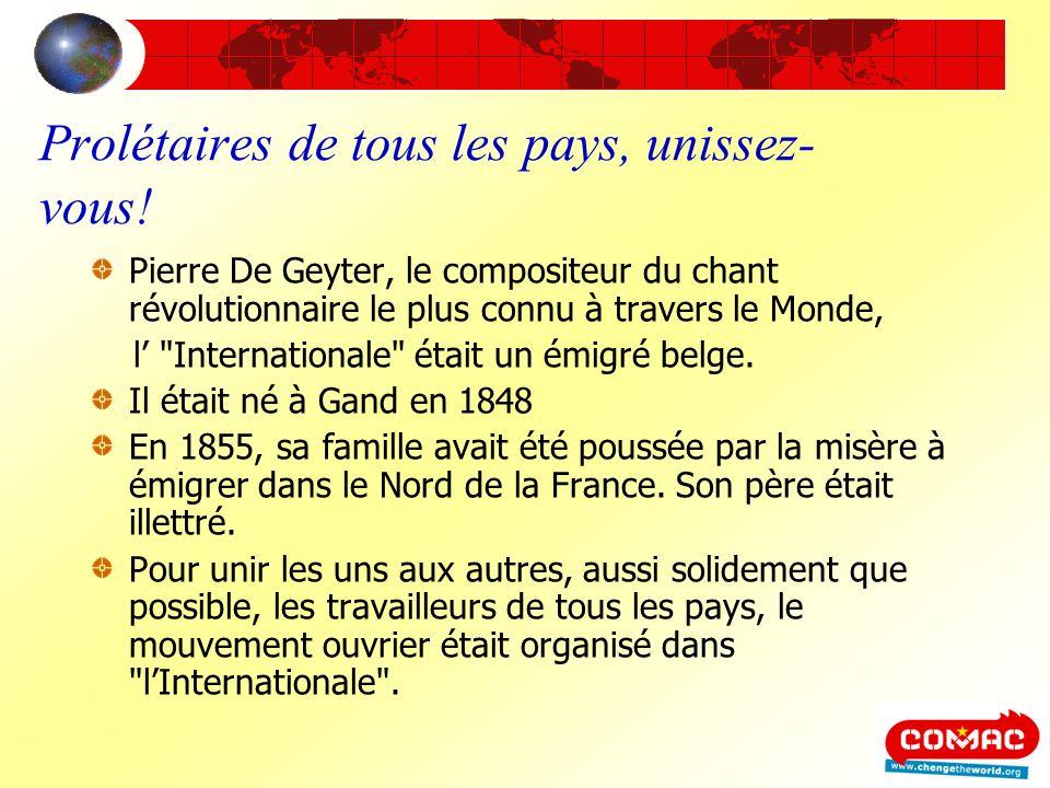 Prolétaires de tous les pays, unissez- vous! Pierre De Geyter, le compositeur du chant révolutionnaire le plus connu à travers le Monde, l
