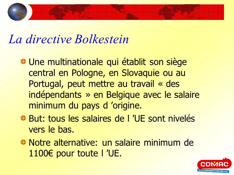 La directive Bolkestein Une multinationale qui établit son siège central en Pologne, en Slovaquie ou au Portugal, peut mettre au travail « des indépen