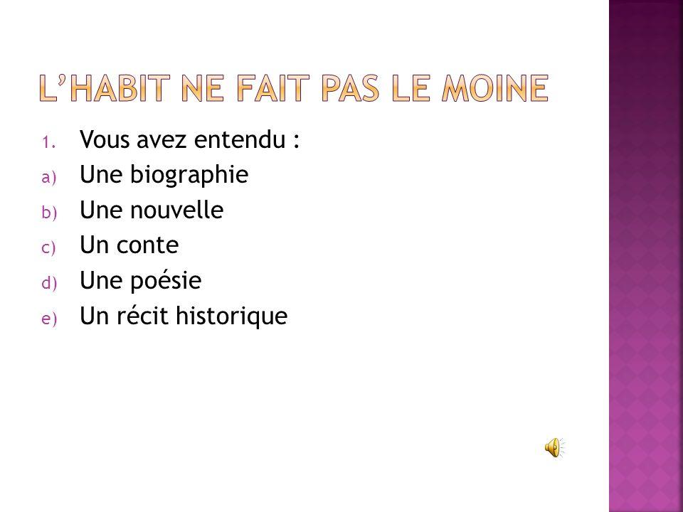 1. Vous avez entendu : a) Une biographie b) Une nouvelle c) Un conte d) Une poésie e) Un récit historique