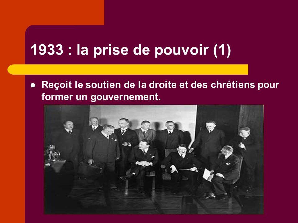 1933 : la prise de pouvoir (1) Reçoit le soutien de la droite et des chrétiens pour former un gouvernement.