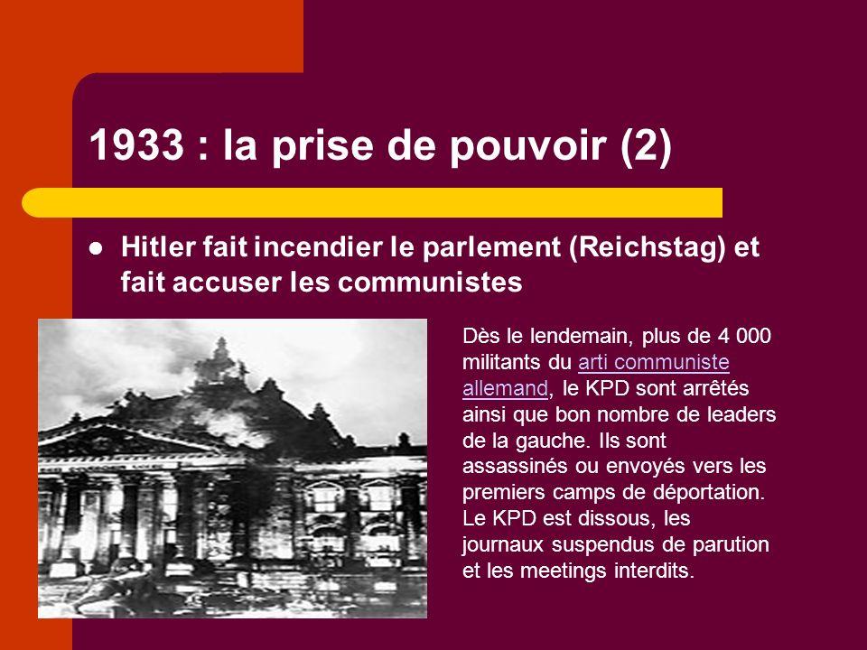 1933 : la prise de pouvoir (2) Hitler fait incendier le parlement (Reichstag) et fait accuser les communistes Dès le lendemain, plus de 4 000 militants du arti communiste allemand, le KPD sont arrêtés ainsi que bon nombre de leaders de la gauche.
