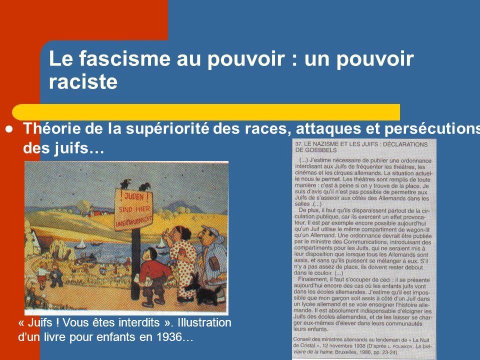 Le fascisme au pouvoir : un pouvoir raciste Théorie de la supériorité des races, attaques et persécutions des juifs… « Juifs .