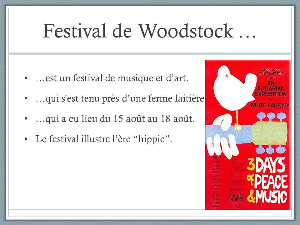Festival de Woodstock … …est un festival de musique et dart. …qui s'est tenu près dune ferme laitière. …qui a eu lieu du 15 août au 18 août. Le festiv