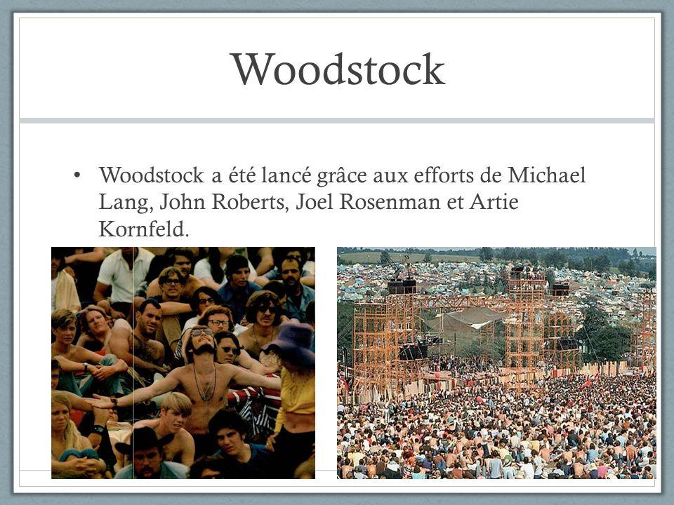 Woodstock Woodstock a été lancé grâce aux efforts de Michael Lang, John Roberts, Joel Rosenman et Artie Kornfeld.
