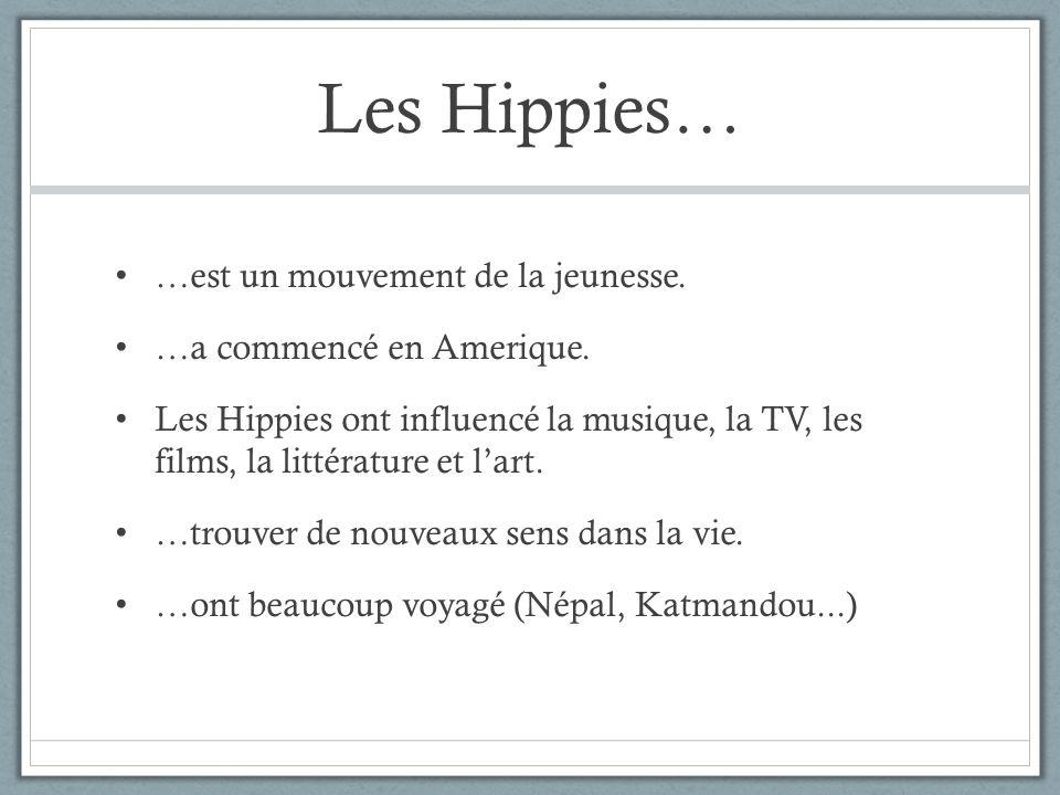 Les Hippies… …est un mouvement de la jeunesse. …a commencé en Amerique. Les Hippies ont influencé la musique, la TV, les films, la littérature et lart
