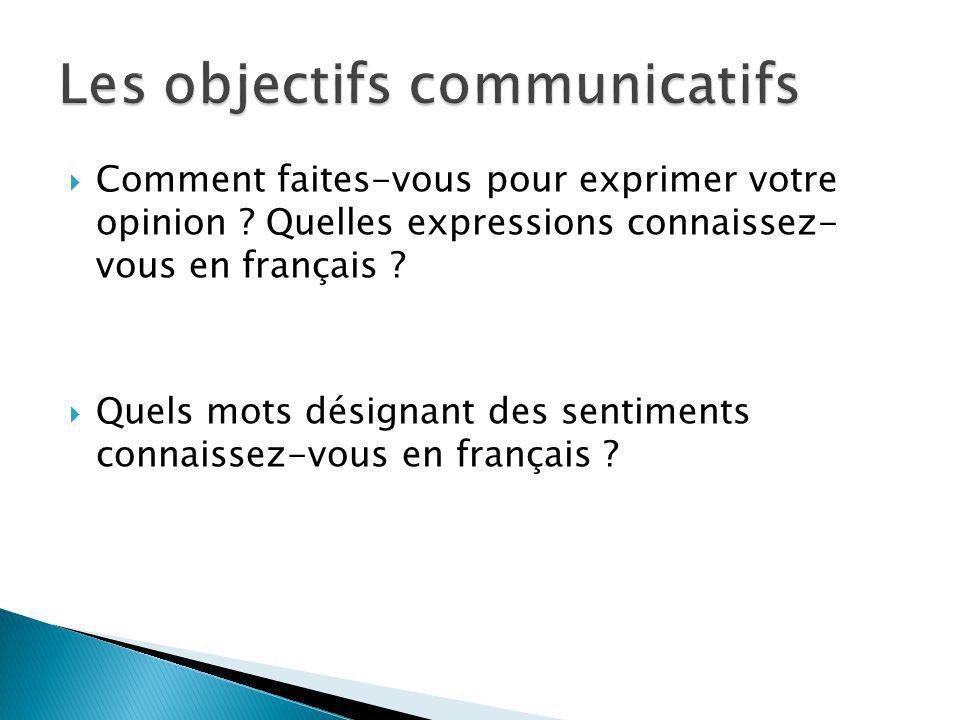 Comment faites-vous pour exprimer votre opinion ? Quelles expressions connaissez- vous en français ? Quels mots désignant des sentiments connaissez-vo