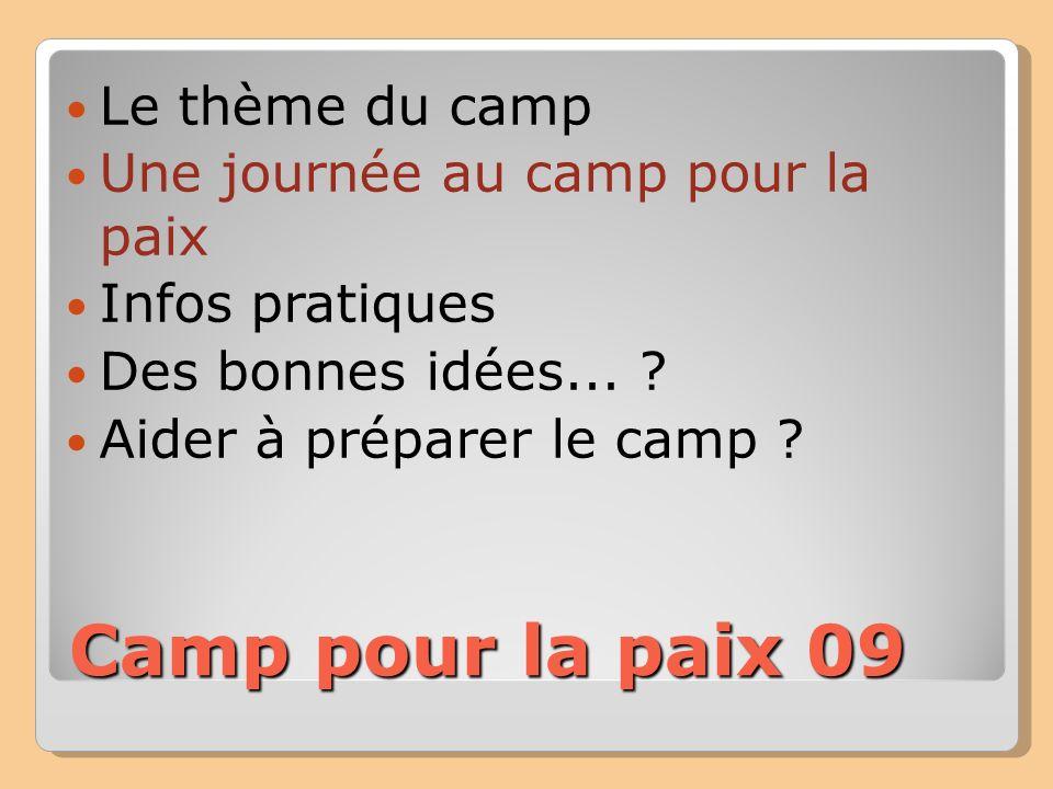 Camp pour la paix 09 Le thème du camp Une journée au camp pour la paix Infos pratiques Des bonnes idées... ? Aider à préparer le camp ?
