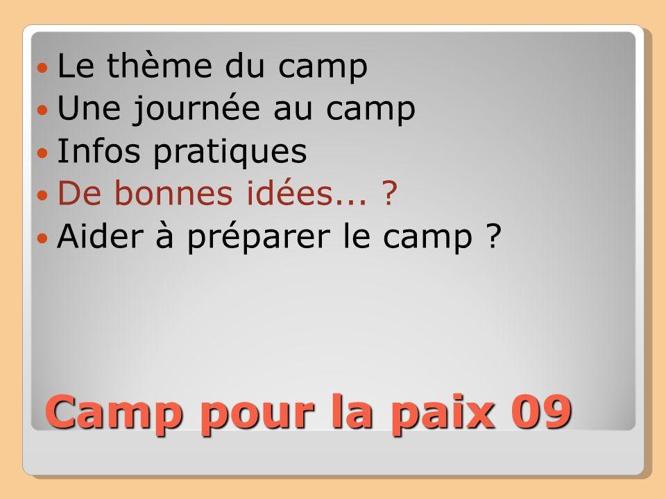 Camp pour la paix 09 Le thème du camp Une journée au camp Infos pratiques De bonnes idées... ? Aider à préparer le camp ?