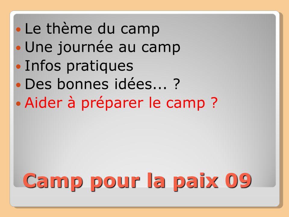Camp pour la paix 09 Le thème du camp Une journée au camp Infos pratiques Des bonnes idées...