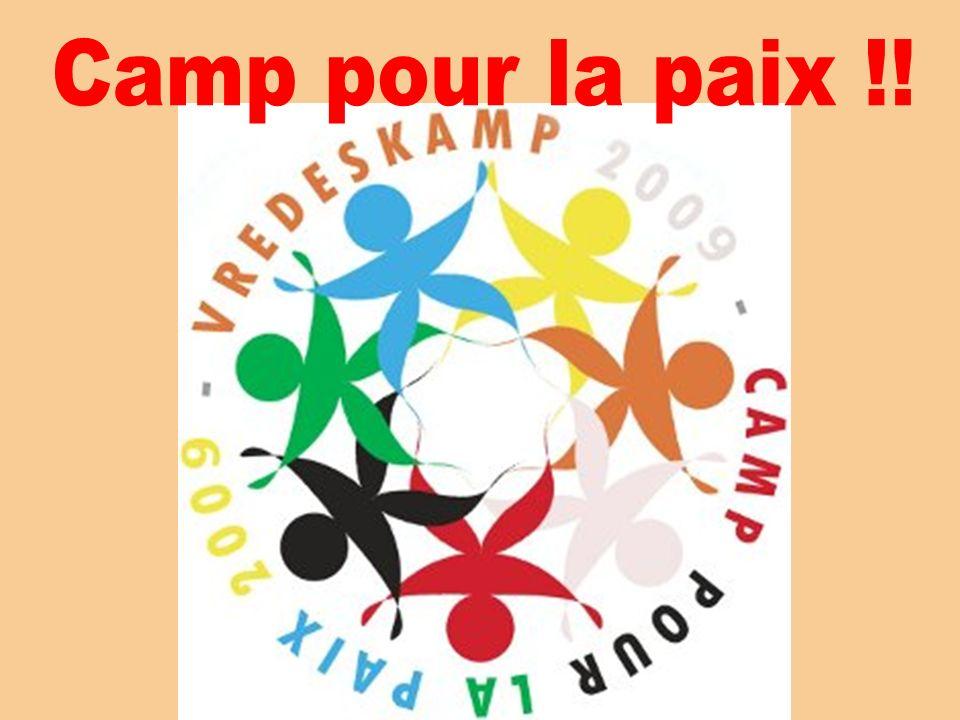 Camp pour la paix 09 Le thème du camp Une journée du camp Infos pratiques Des bonnes idées...