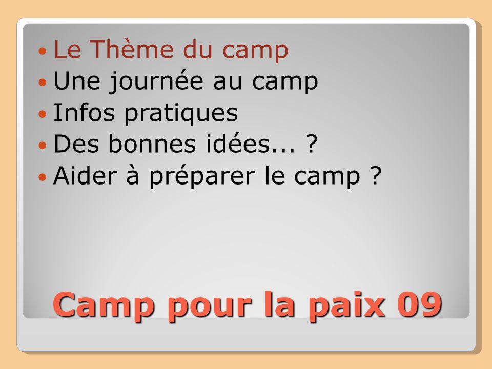 Le Thème du camp Une journée au camp Infos pratiques Des bonnes idées... ? Aider à préparer le camp ? Camp pour la paix 09