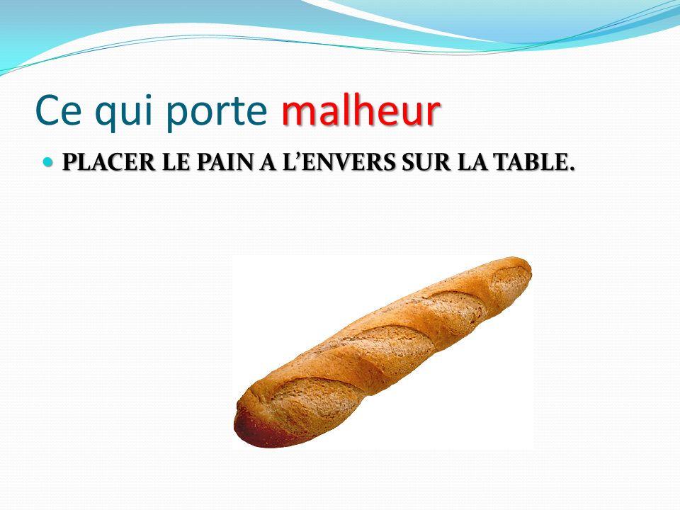 malheur Ce qui porte malheur PLACER LE PAIN A LENVERS SUR LA TABLE. PLACER LE PAIN A LENVERS SUR LA TABLE.