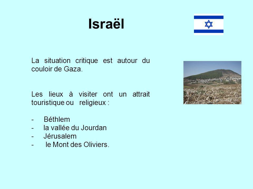 Israël La situation critique est autour du couloir de Gaza. Les lieux à visiter ont un attrait touristique ou religieux : -Béthlem - la vallée du Jour