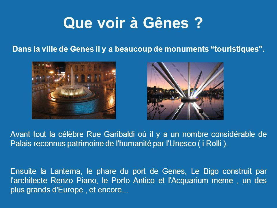 Que voir à Gênes ? Avant tout la célèbre Rue Garibaldi où il y a un nombre considérable de Palais reconnus patrimoine de l'humanité par l'Unesco ( i R