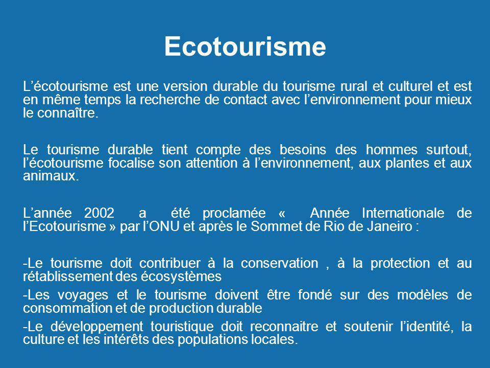 Ecotourisme Lécotourisme est une version durable du tourisme rural et culturel et est en même temps la recherche de contact avec lenvironnement pour m