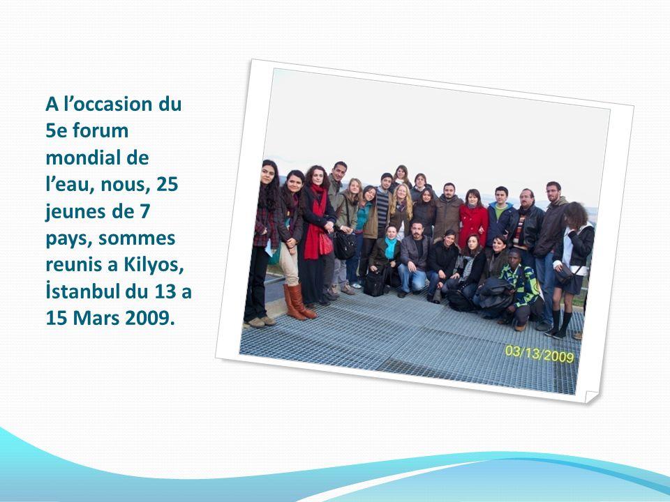 A loccasion du 5e forum mondial de leau, nous, 25 jeunes de 7 pays, sommes reunis a Kilyos, İstanbul du 13 a 15 Mars 2009.