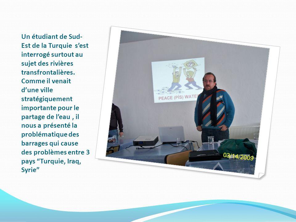 Un étudiant de Sud- Est de la Turquie sest interrogé surtout au sujet des rivières transfrontalières.