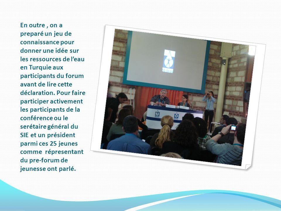 En outre, on a preparé un jeu de connaissance pour donner une idée sur les ressources de leau en Turquie aux participants du forum avant de lire cette déclaration.
