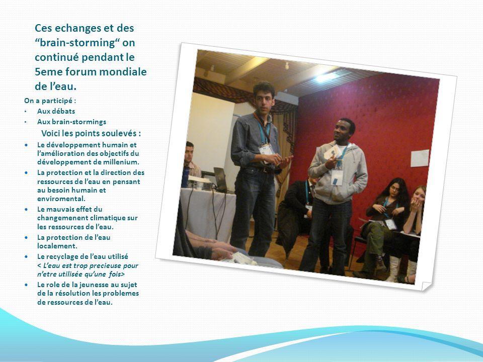 Ces echanges et des brain-storming on continué pendant le 5eme forum mondiale de leau.