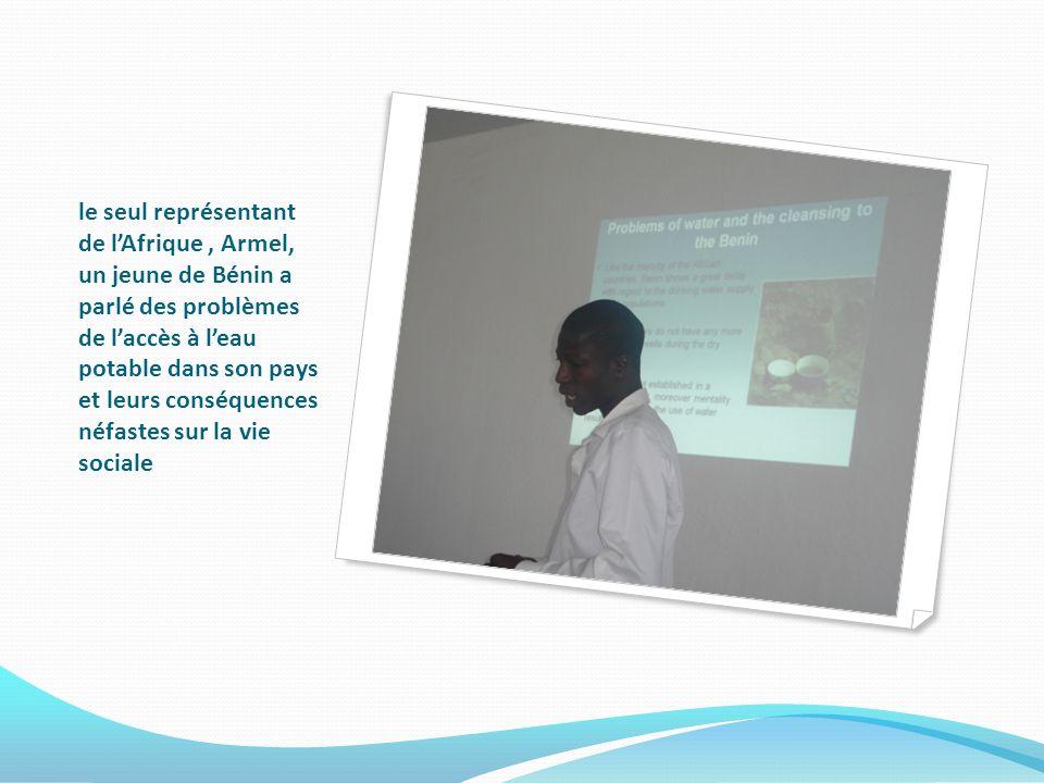 le seul représentant de lAfrique, Armel, un jeune de Bénin a parlé des problèmes de laccès à leau potable dans son pays et leurs conséquences néfastes sur la vie sociale