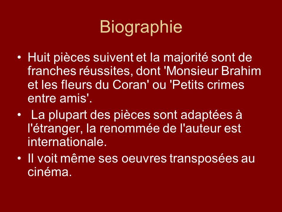 Biographie Huit pièces suivent et la majorité sont de franches réussites, dont 'Monsieur Brahim et les fleurs du Coran' ou 'Petits crimes entre amis'.