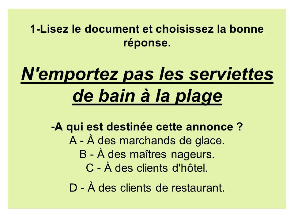 1-Lisez le document et choisissez la bonne réponse. N'emportez pas les serviettes de bain à la plage -A qui est destinée cette annonce ? A - À des mar