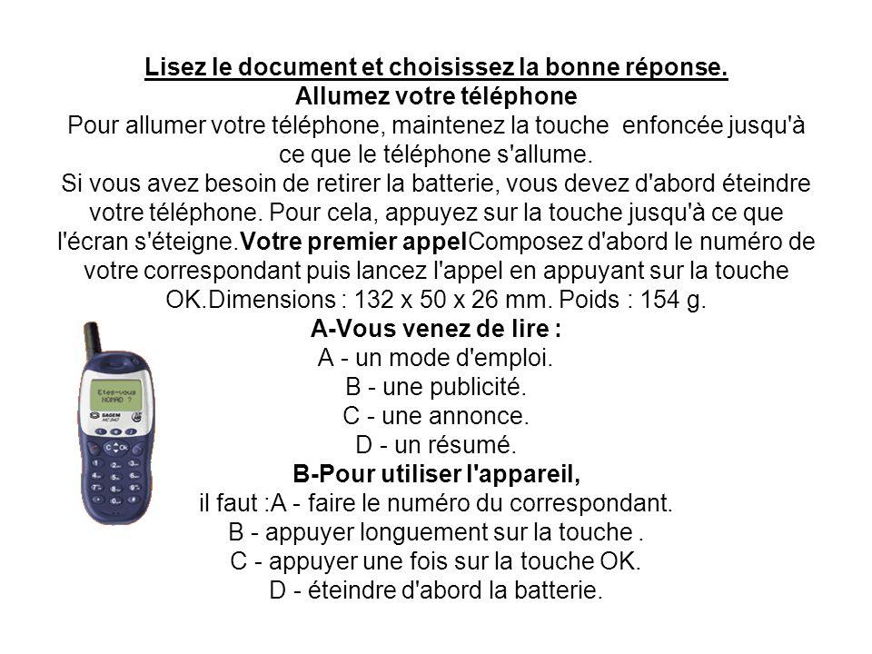 Lisez le document et choisissez la bonne réponse. Allumez votre téléphone Pour allumer votre téléphone, maintenez la touche enfoncée jusqu'à ce que le