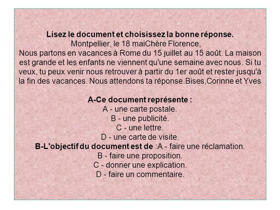 Lisez le document et choisissez la bonne réponse. Montpellier, le 18 maiChère Florence, Nous partons en vacances à Rome du 15 juillet au 15 août. La m