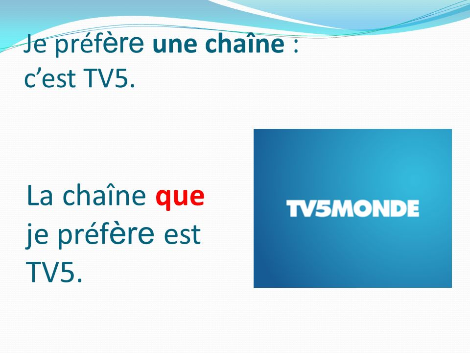 Je préf ère une chaîne : cest TV5. La chaîne que je préf ère est TV5.