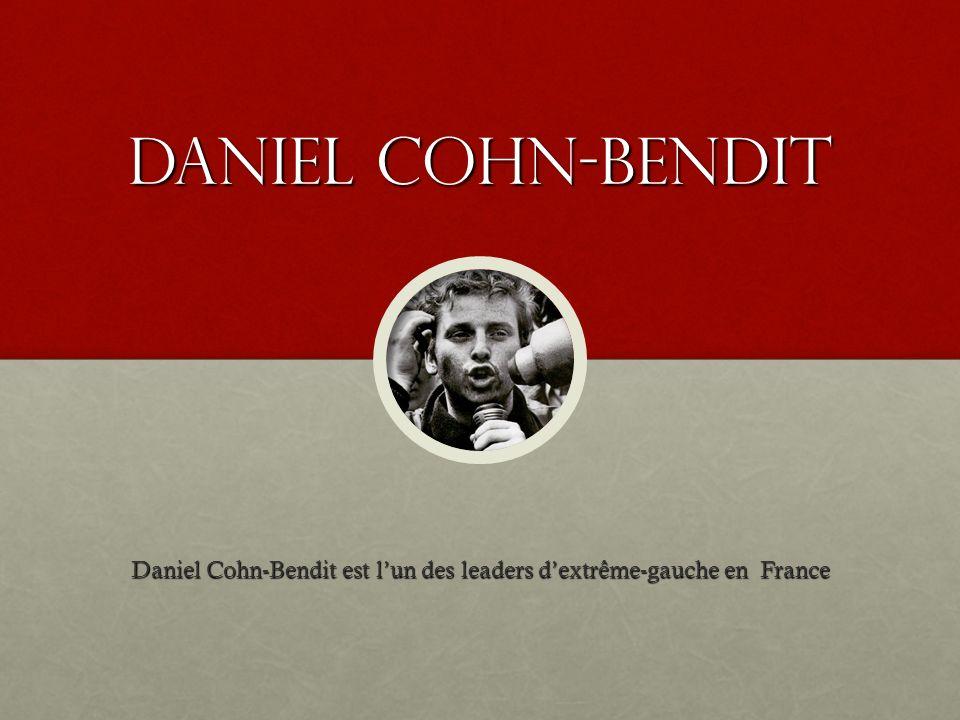 Daniel cohn-bendit Daniel Cohn-Bendit est lun des leaders dextrême-gauche en France