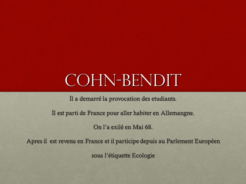 Cohn-Bendit İ l a demarré la provocation des etudiants.