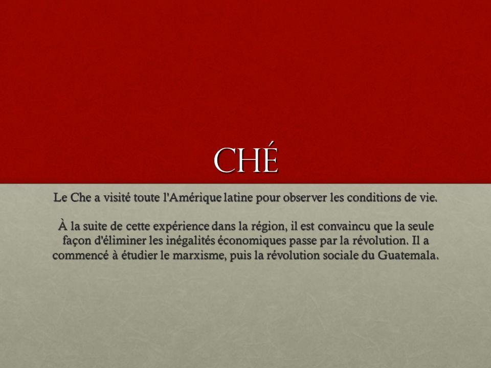 Ché Le Che a visité toute l Amérique latine pour observer les conditions de vie.