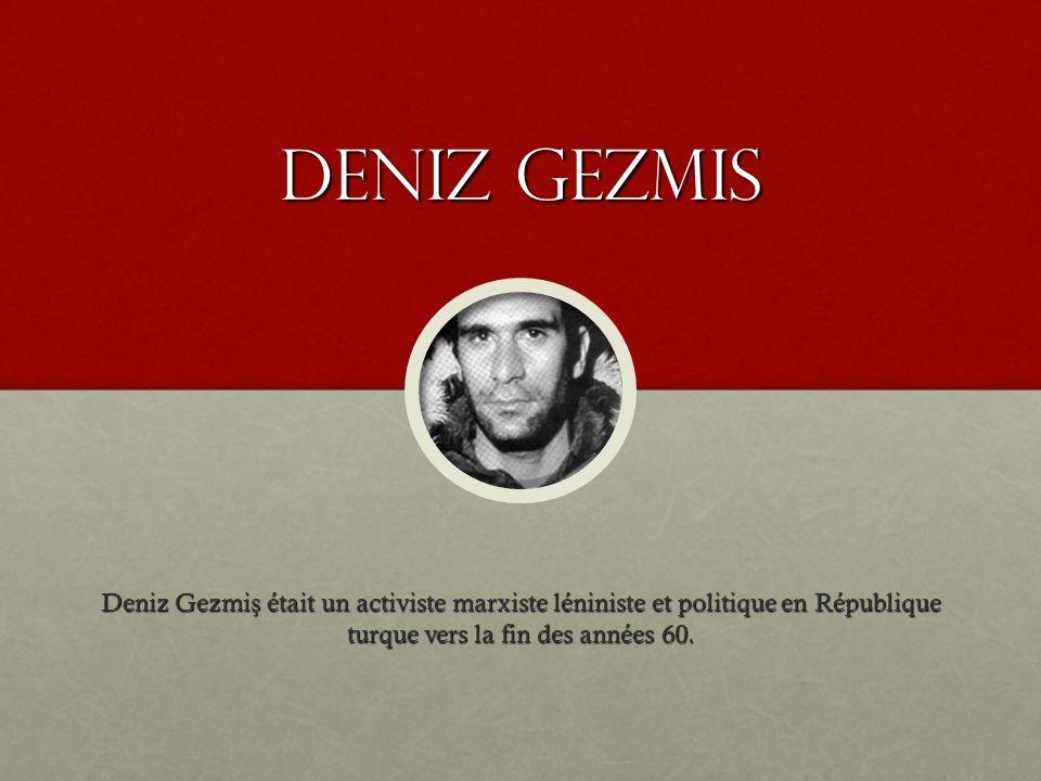 Deniz gezmis Deniz Gezmi ş était un activiste marxiste léniniste et politique en République turque vers la fin des années 60.