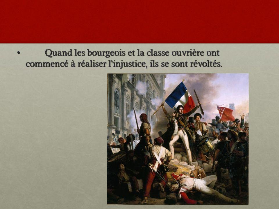 Quand les bourgeois et la classe ouvrière ont commencé à réaliser l injustice, ils se sont révoltés.