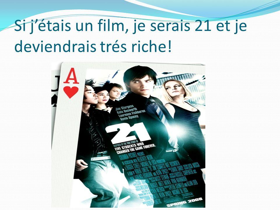 Si jétais un film, je serais 21 et je deviendrais trés riche!