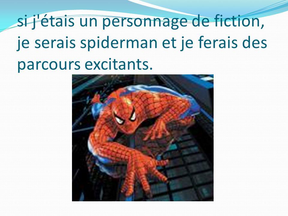 si j'étais un personnage de fiction, je serais spiderman et je ferais des parcours excitants.