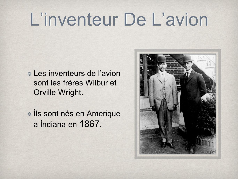 Linventeur De Lavion Les inventeurs de lavion sont les fréres Wilbur et Orville Wright. İls sont nés en Amerique a İndiana en 1867.