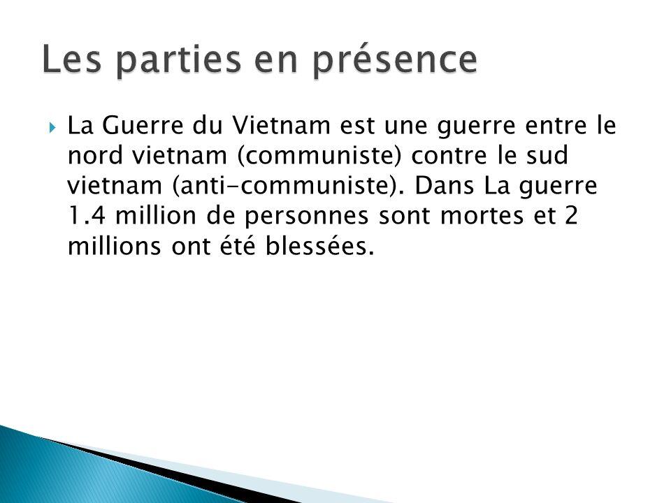 La Guerre du Vietnam est une guerre entre le nord vietnam (communiste) contre le sud vietnam (anti-communiste). Dans La guerre 1.4 million de personne