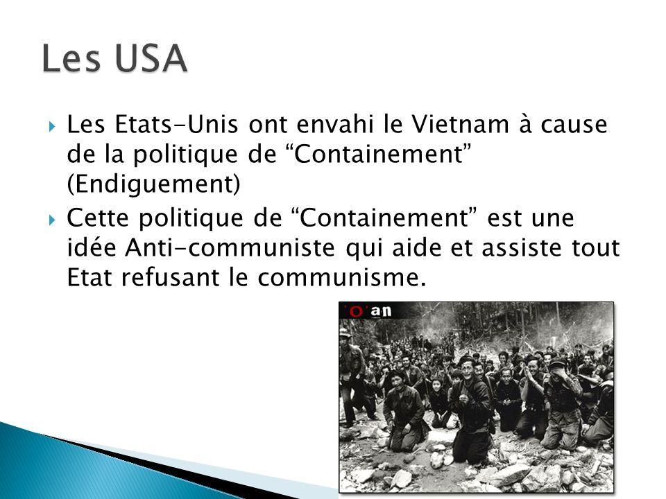 Les Etats-Unis ont envahi le Vietnam à cause de la politique de Containement (Endiguement) Cette politique de Containement est une idée Anti-communist