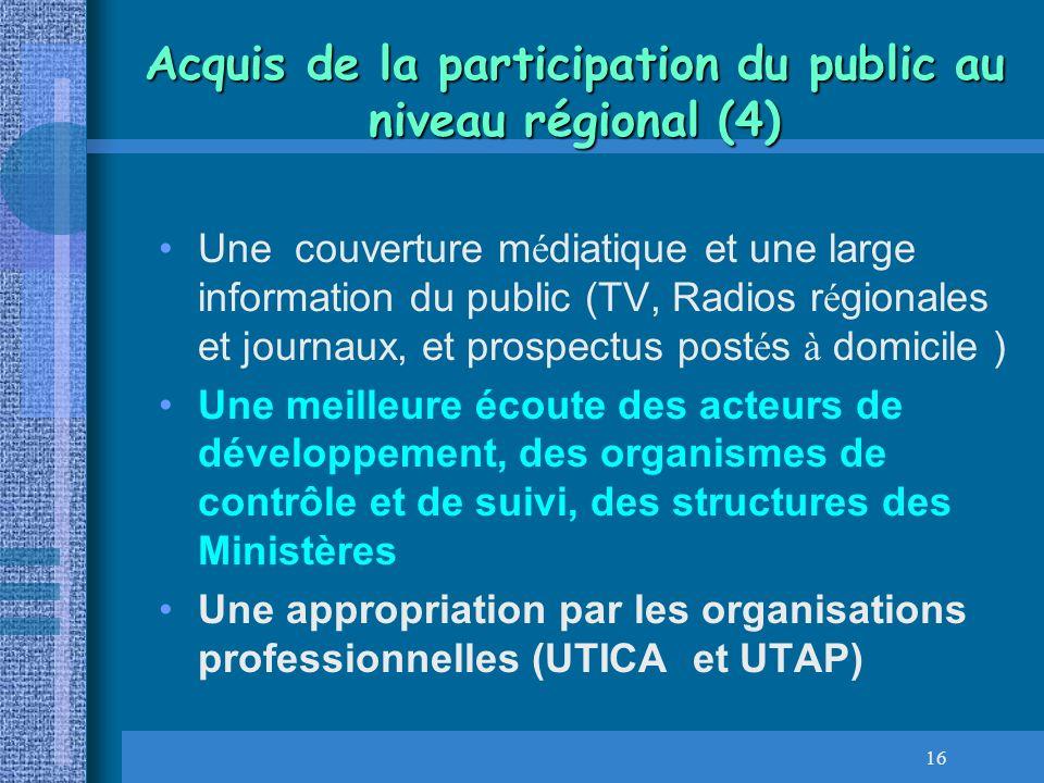 16 Acquis de la participation du public au niveau régional (4) Une couverture m é diatique et une large information du public (TV, Radios r é gionales